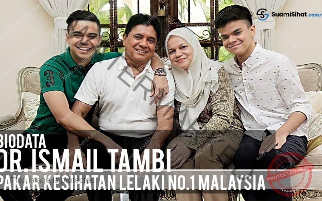 Biodata Dr. Ismail Tambi – Pakar Kesihatan Lelaki No. 1 Malaysia
