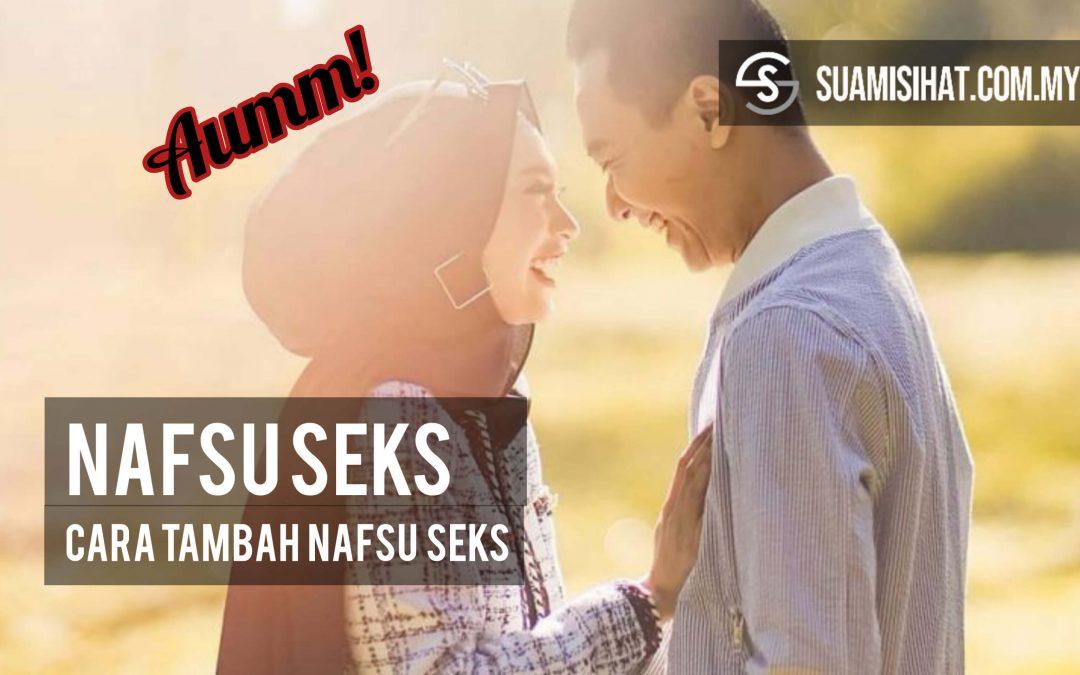 Nafsu Seks – Syahwat Anda Suami Isteri Berkurang? Ini Punca & Solusinya.