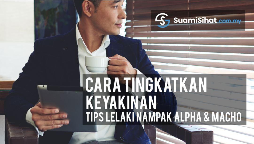 Cara Tingkatkan Keyakinan – Tips Lelaki Untuk Nampak Alpha & Macho